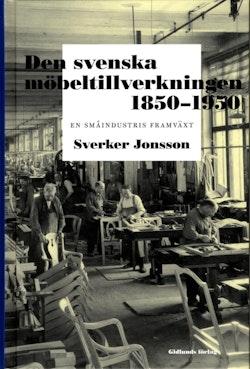 Den svenska möbeltillverkningen 1850-1950 : en småindustris framväxt