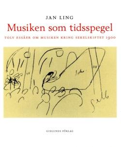 Musiken som tidsspegel : Tolv essäer om musiken kring sekelskiftet 1900