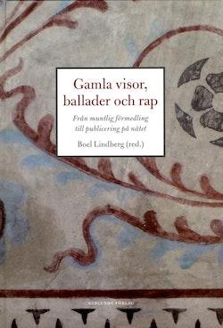 Gamla visor, ballader och rap : från muntlig förmedling till publicering på nätet
