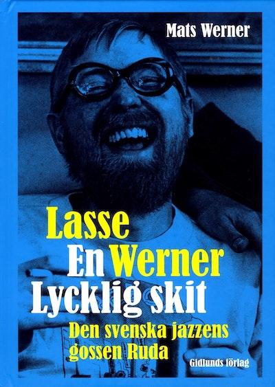 Lasse Werner - en lycklig skit : den svenska jazzens Ruda