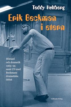 Erik Beckman i etern : hörspel och dramatik 1963-95 samt CD med Beckmans dramatiska debut