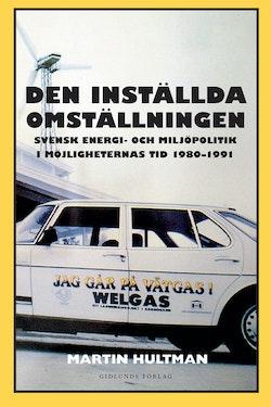 Den inställda omställningen : svensk energi- och miljöpolitik i möjligheternas tid 1980-1991