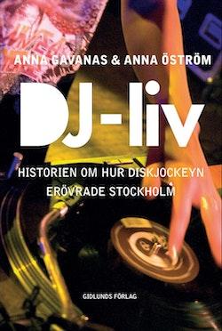 DJ-liv : historien om hur diskjockeyn erövrade Stockholm