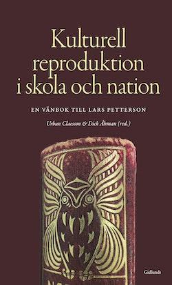 Kulturell reproduktion i skola och nation : en vänbok till Lars Petterson