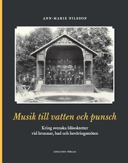 Musik till vatten och punsch : kring svenska blåsoktetter vid brunnar, bad och beväringsmöten