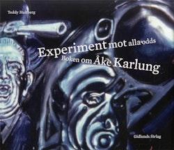 Experiment mot alla odds : Boken om Åke Karlung