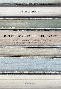Detta tryckpapperstidevarv : litterär editionshistoria i Sverige under det