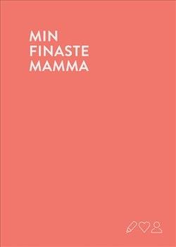 Min finaste mamma : en fyll-i-bok