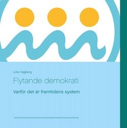 Flytande demokrati : varför det är framtidens system