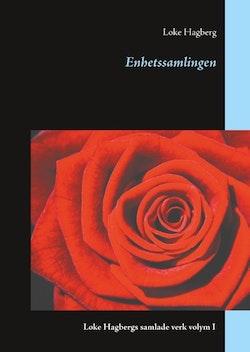 Enhetssamlingen : Loke Hagbergs samlade verk volym I