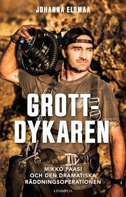 Grottdykaren : Mikko Paasi och den dramatiska räddningsoperationen