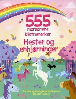 555 morsomme klistremerker : hester og enhjørninger