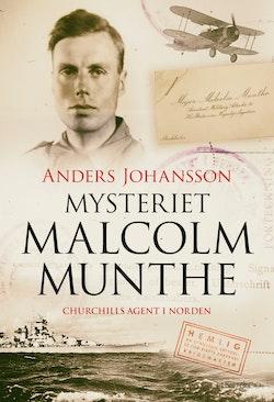 Mysteriet Malcolm Munthe : Churchills agent i Norden