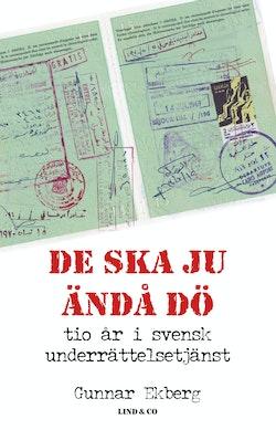 De ska ju ändå dö : tio år i svensk underrättelsetjänst