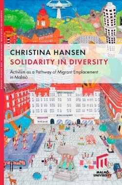 Solidarity in diversity : activism as a pathway of migrant emplacement in Malmö