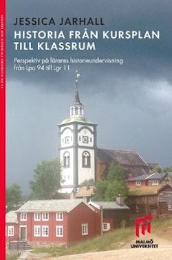 Historia från kursplan till klassrum : Perspektiv på lärares historieundervisning från Lpo 94 till Lgr 11