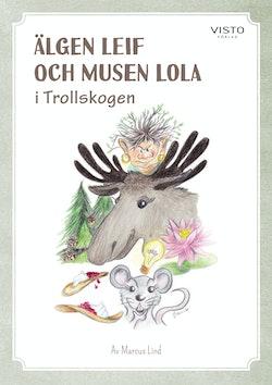 Älgen Leif och musen Lola i Trollskogen