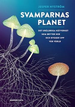 Svamparnas planet : det uråldriga nätverket som bryter ner och bygger upp vår värld