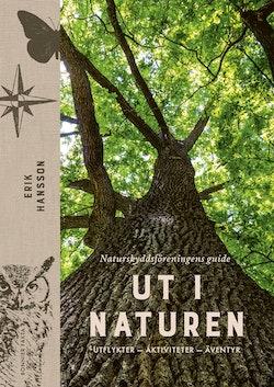 Ut i naturen : Naturskyddsföreningens guide - utflykter, äventyr, upplevelser