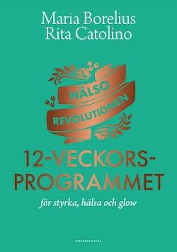 Hälsorevolutionen: 12-veckorsprogrammet : för styrka, hälsa och glow