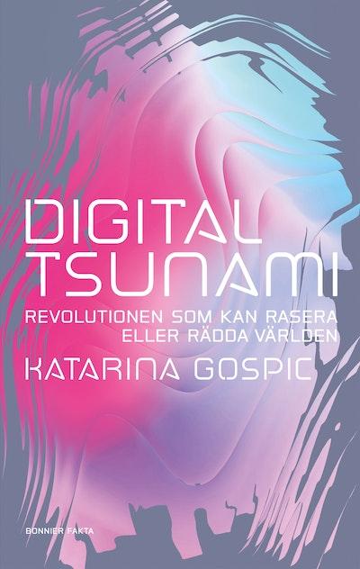 Digital tsunami : revolutionen som kan rasera eller rädda världen