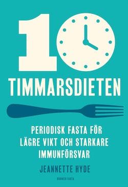 10-timmarsdieten : periodisk fasta för lägre vikt och starkare immunförsvar