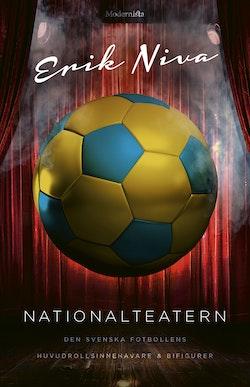 Nationalteatern: Svensk fotbolls huvudrollsinnehavare och bifigurer