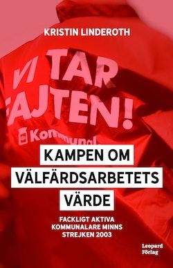 Kampen om välfärdsarbetets värde : fackligt aktiva kommunalare minns strejken 2003