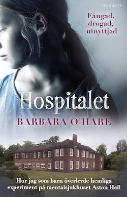 Hospitalet : hur jag som barn överlevde hemliga experiment på mentalsjukhuset Aston Hall