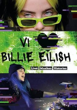 Vi älskar Billie Eilish : livet, musiken, historien