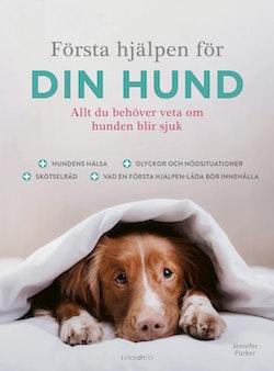 Första hjälpen för din hund : allt du behöver veta om hunden blir sjuk