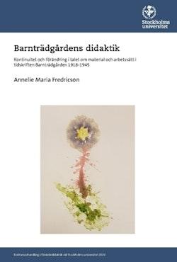 Barnträdgårdens didaktik : kontinuitet och förändring i talet om material och arbetssätt i tidskriften Barnträdgården 1918-1945