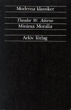 Minima Moralia : Reflexioner ur det stympade livet