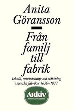 Från familj till fabrik : teknik, arbetsdelning och skiktning i svenska fab