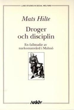 Droger och disciplin : en fallstudie av narkomanvård i Malmö