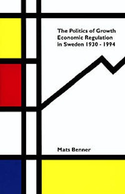 Politics Of Growth : Economic Regulation In Sweden 1930-1994