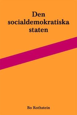 Den socialdemokratiska staten : reformer och förvaltning inom svensk arbetsmarknads- och skolpolitik