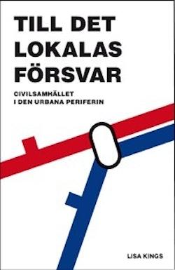 Till det lokalas försvar : civilsamhället i den urbana periferin