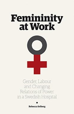 Femininity at work : gender, labour, and changing relations of power in a Swedish hospital