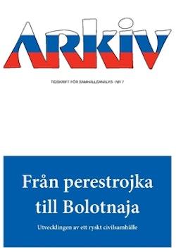 Arkiv. Tidskrift för samhällsanalys nr 7. Från perestrojka till Bolotnaja : utvecklingen av ett ryskt civilsamhälle