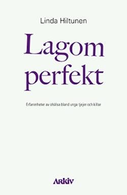 Lagom perfekt : erfarenheter av ohälsa bland unga tjejer och killar