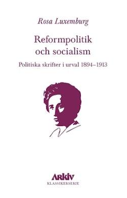 Reformpolitik och socialism : Politiska skrifter i urval 1894–1913