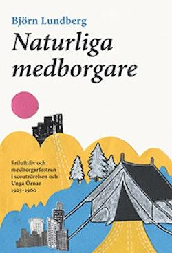 Naturliga medborgare: friluftsliv och medborgarfostran i scoutrörelsen och Unga Örnar 1925-1960