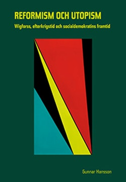 Reformism och utopism: Wigforss, efterkrigstid och socialdemokratins