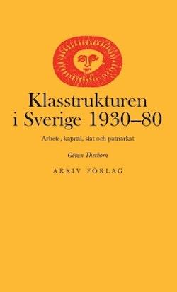 Klasstrukturen i Sverige 1930-1980 : arbete, kapital, stat och patriarkat