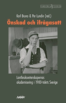 Önskad och ifrågasatt : lantbruksvetenskapernas akademisering i 1900-talets Sverige