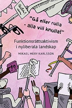 'Gå eller rulla - alla vill knulla!' : funktionsrättsaktivism i nyliberala landskap