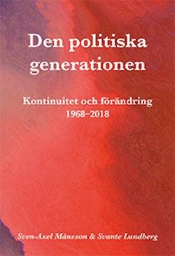 Den politiska generationen : kontinuitet och förändring 1968-2018