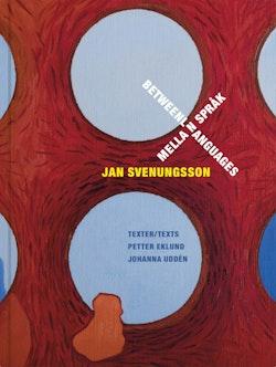 Jan Svenungsson : mellan språk / between languages