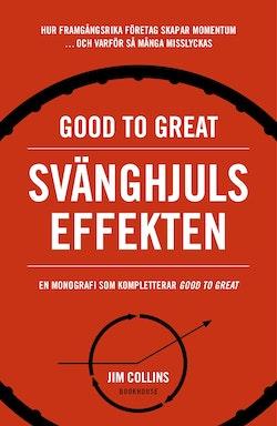 Good to great: Svänghjulseffekten : Hur framgångsrika företag får upp momentum och varför så många misslyckas (Turning the flywheel)